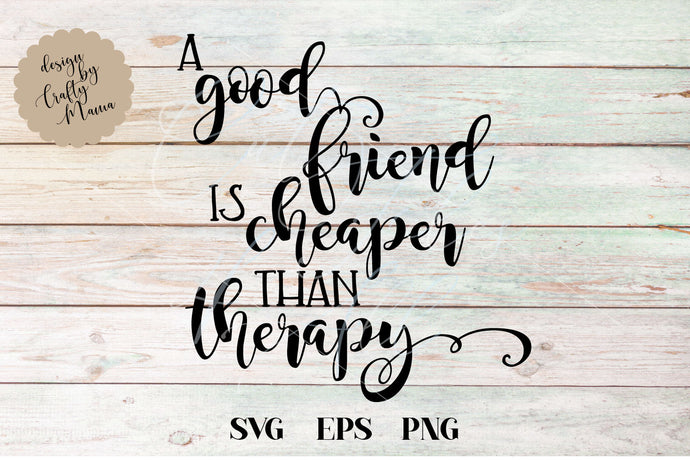 A Good Friend Is Cheaper Than Therapy SVG - Crafty Mama Studios