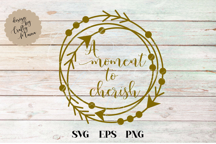 A Moment To Cherish SVG - Crafty Mama Studios