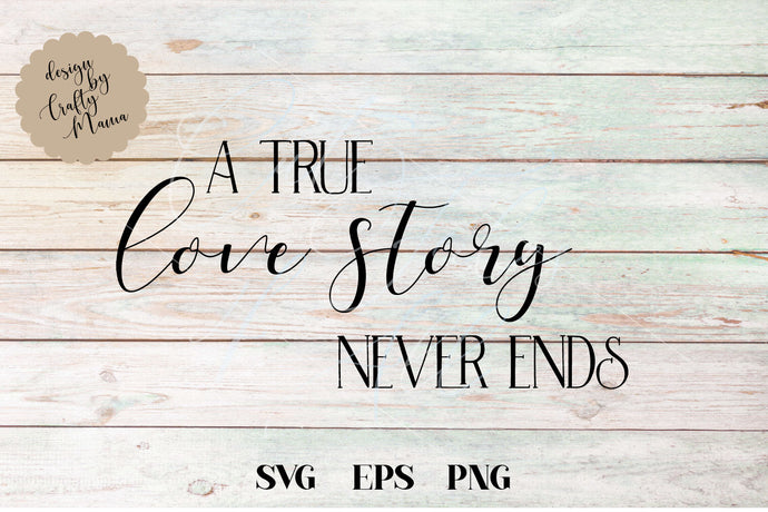 A True Love Story Never Ends SVG - Crafty Mama Studios