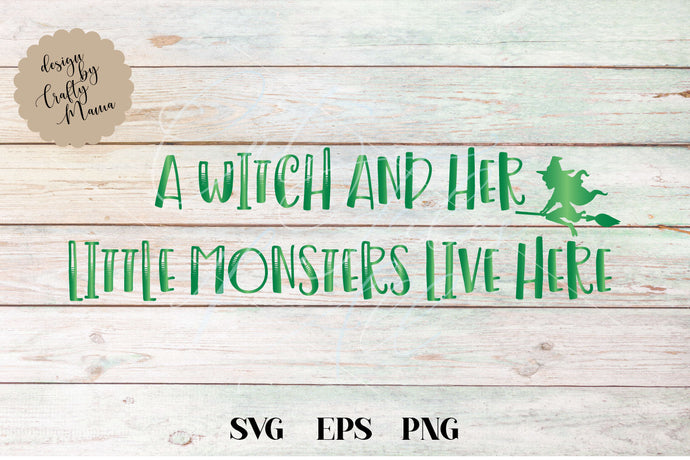 A Witch And Her Monsters Live Here SVG - Crafty Mama Studios