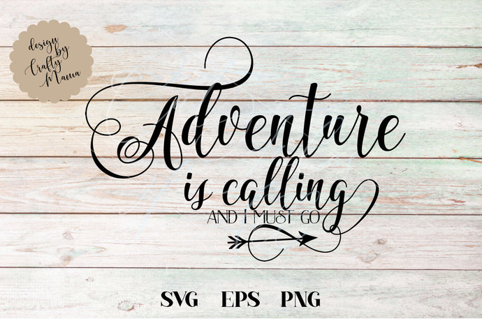 Adventure Is Calling And I Must Go SVG - Crafty Mama Studios