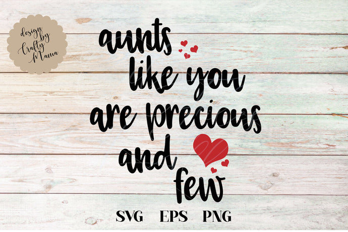 Aunts Like You Are Precious And Few SVG - Crafty Mama Studios