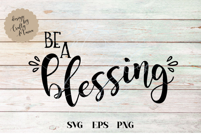Be A Blessing SVG - Crafty Mama Studios