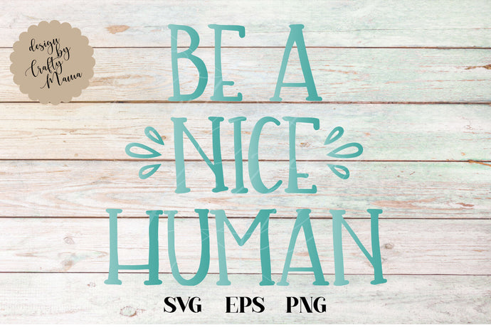 Be A Nice Human SVG - Crafty Mama Studios