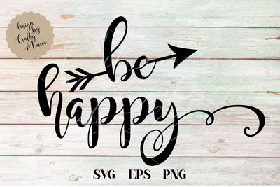 Be Happy SVG - Crafty Mama Studios