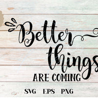 Better Things Are Coming SVG - Crafty Mama Studios