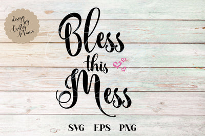Bless This Mess SVG - Crafty Mama Studios