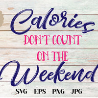 Calories Don't Count On The Weekend SVG