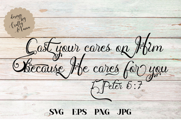Cast Your Cares On Him He Cares For You, 1 Peter 5 7 SVG - Crafty Mama Studios