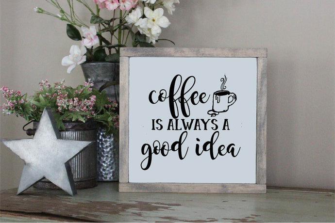 Coffee Is Always A Good Idea SVG - Crafty Mama Studios