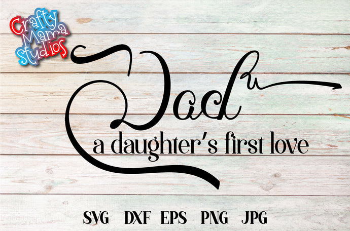 Dad A Daughter's First Love SVG - Crafty Mama Studios