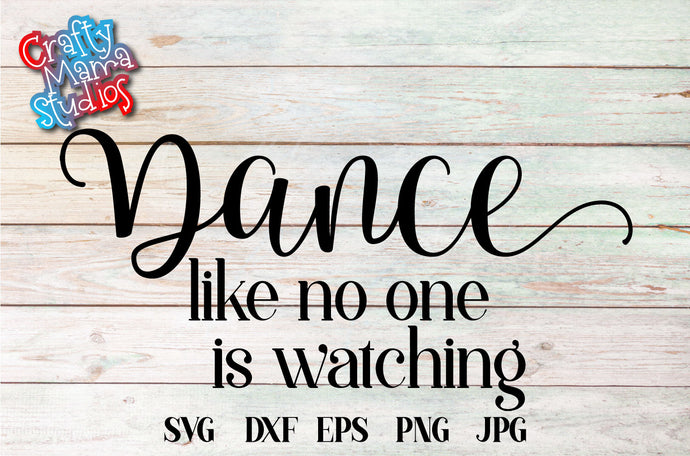 Dance Like No One Is Watching SVG - Crafty Mama Studios