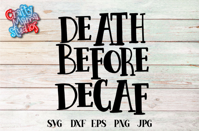 Death Before Decaf SVG - Crafty Mama Studios