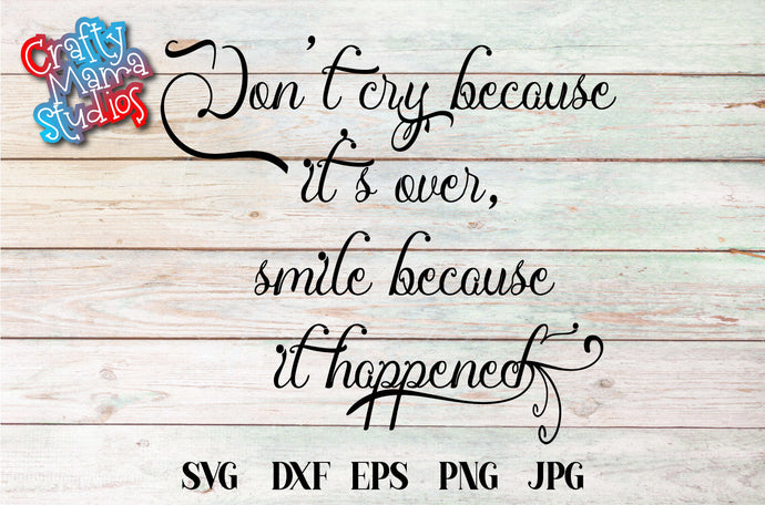 Don't Cry Because It's Over Smile Because It Happened SVG - Crafty Mama Studios