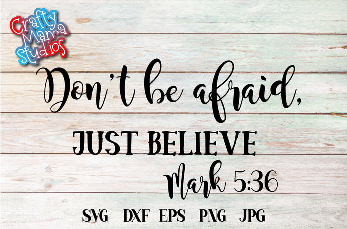Don't Be Afraid, Just Believe Mark 5 36 SVG - Crafty Mama Studios