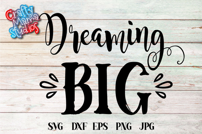 Dreaming Big SVG - Crafty Mama Studios