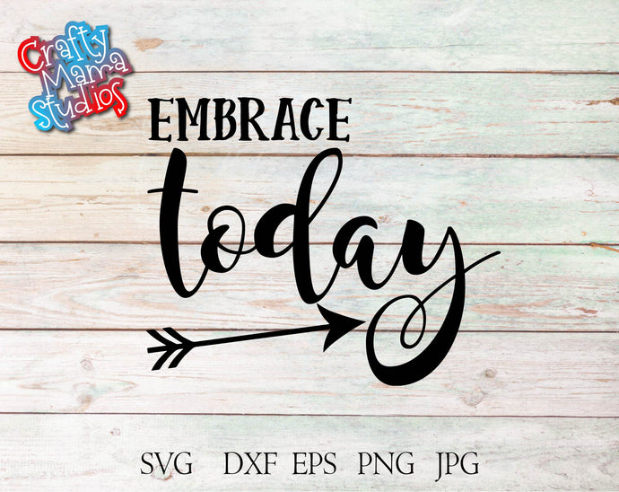 Embrace Today SVG - Crafty Mama Studios