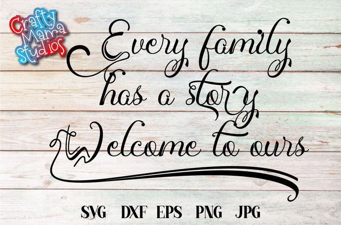 Every Family Has A Story Welcome To Ours SVG - Crafty Mama Studios