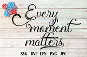Every Moment Matters SVG - Crafty Mama Studios