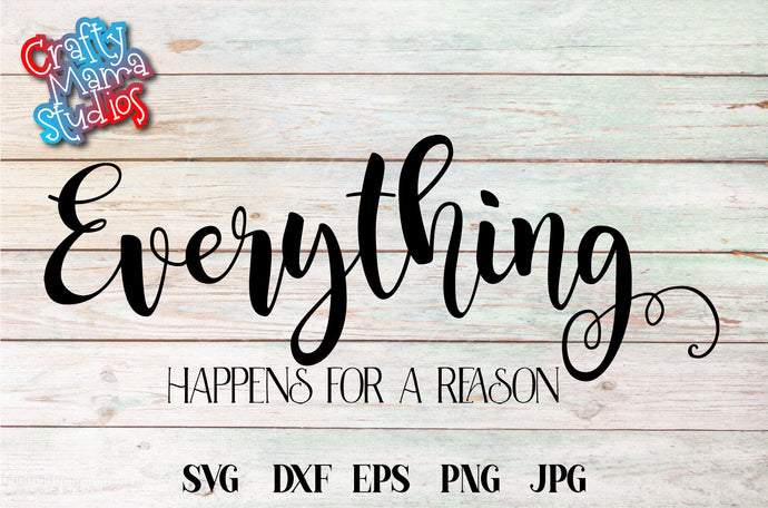Everything Happens For a Reason SVG - Crafty Mama Studios