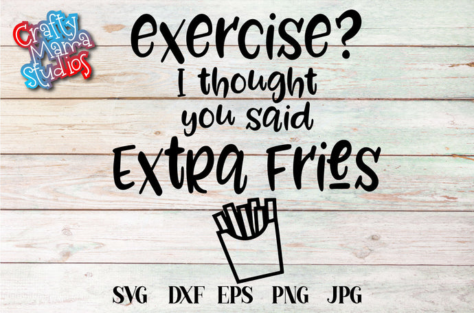 Exercise I Thought You Said Extra Fries SVG - Crafty Mama Studios