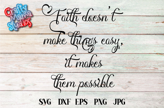Faith Doesn't Make Things Easy It Makes Them Possible SVG - Crafty Mama Studios