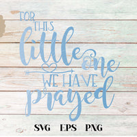 For This Little One We Have Prayed, 1 Samuel 1 27 SVG - Crafty Mama Studios