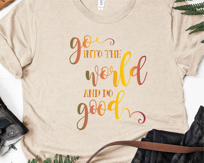 Go Into The World And Do Good SVG - Crafty Mama Studios