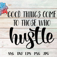 Good Things Come To Those Who Hustle SVG - Crafty Mama Studios