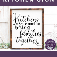 Kitchens Are Made To Bring Families Together Farmhouse Sign