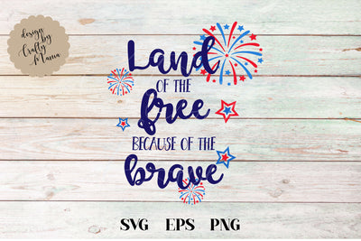 Land Of The Free Because Of The Brave SVG - Crafty Mama Studios