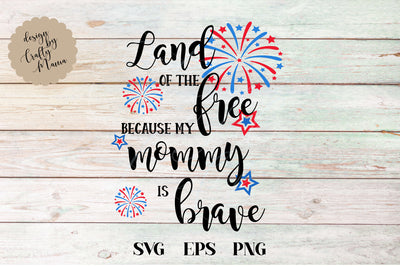 Land Of The Free Because Of The Brave My Mommy Is Brave SVG - Crafty Mama Studios
