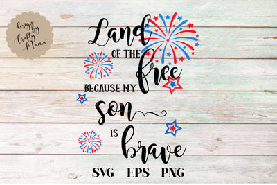 Land Of The Free Because Of The Brave My Son Is Brave SVG - Crafty Mama Studios