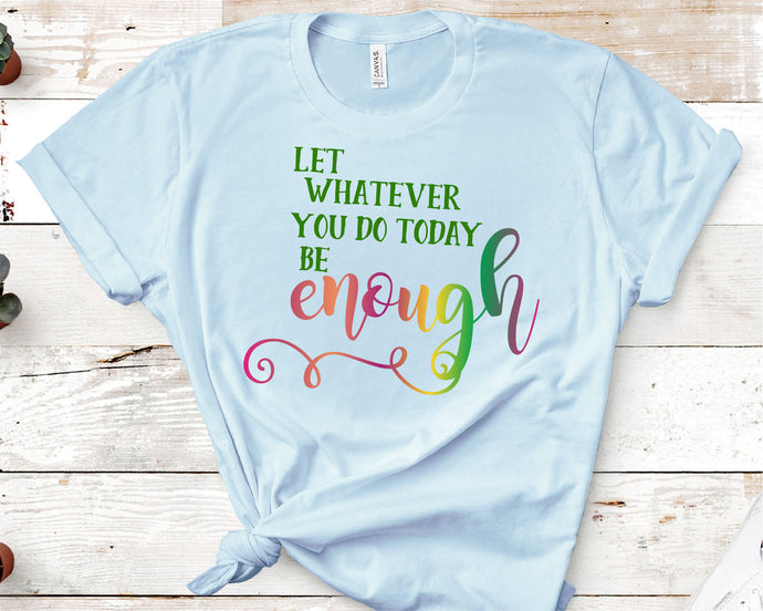 Let Whatever You Do Today Be Enough SVG - Crafty Mama Studios