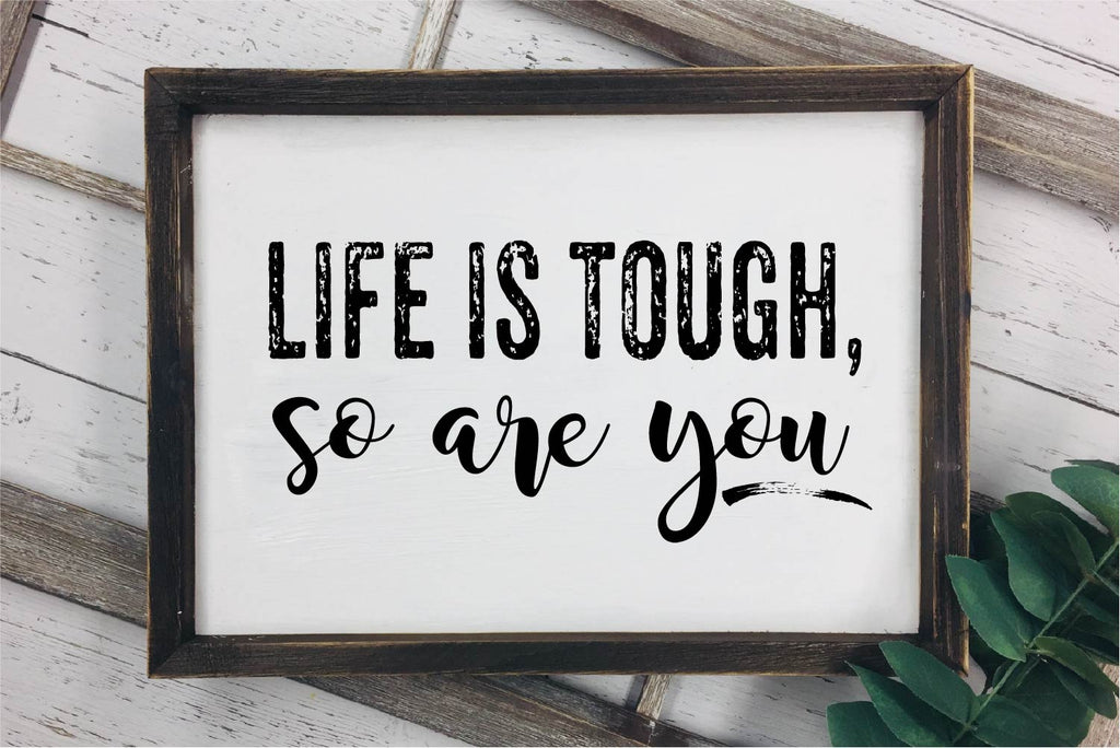 Life Is Tough But So Are You SVG - Crafty Mama Studios