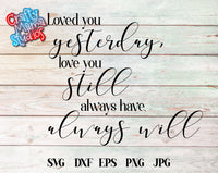 Loved You Yesterday, Love You Still, Always Have, Always Will SVG - Crafty Mama Studios