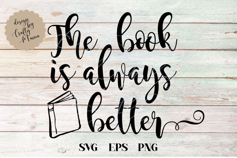 The Book Is Always Better SVG - Crafty Mama Studios