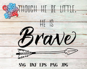 Though He Be Little, He Is Brave SVG - Crafty Mama Studios