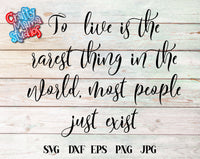 To Live Is The Rarest Thing In The World Most People Just Exist SVG - Crafty Mama Studios