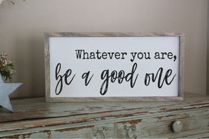 Whatever You Are, Be A Good One SVG - Crafty Mama Studios