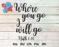 Where You Go I Will Go, Ruth SVG - Crafty Mama Studios