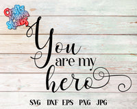 You Are My Hero SVG - Crafty Mama Studios