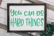 You Can Do Hard Things SVG - Crafty Mama Studios