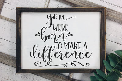 You Were Born To Make A Difference SVG - Crafty Mama Studios
