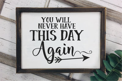 You Will Never Have This Day Again SVG - Crafty Mama Studios