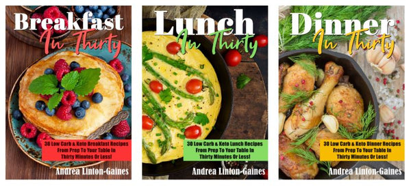 Keto In Thirty Bundle You'll Get 90 Low Carb & Keto Breakfast, Lunch & Dinner Recipes That You Can Make In 30 Minutes Or Less!