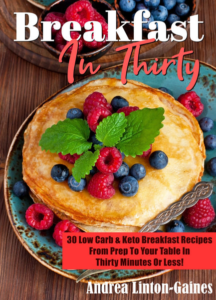 30 Low Carb & Keto Breakfast Recipes From Prep To Your Table In 30 Minutes Or Less!