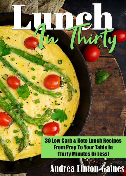 30 Low Carb & Keto Lunch Recipes From Prep To Table In 30 Minutes Or Less!