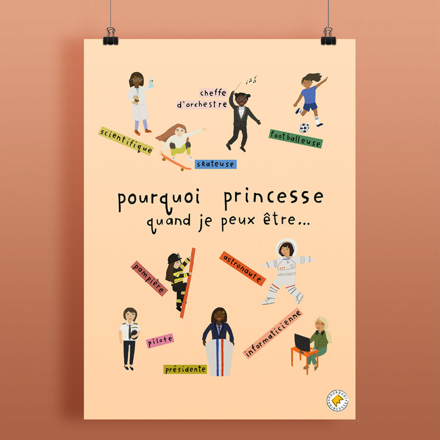 POSTER WHY BE A PRINCESS WHEN I CAN BE A . . .