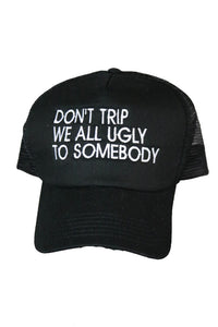 DONT TRIP WE ALL UGLY